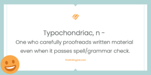 Typochondriac -- One who proofreads written material even when it passes all spell and grammar checks